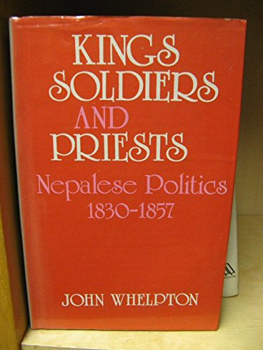 9788185425641: Kings, Soldiers, and Priests: Nepalese Politics and the Rise of Jang Bahadur Rana, 1830-1857