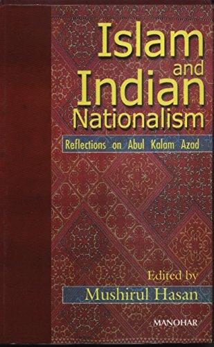 Islam and Indian Nationalism: Reflections on Abul Kalam Azad: Mushirul Hasan (Ed.)