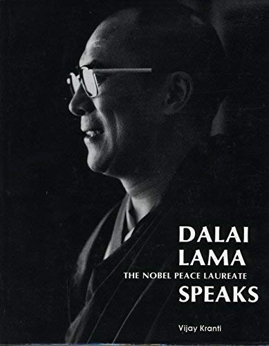 Dalai Lama, the Noble Peace Laureate, speaks: Based on first-hand interviews and exclusive photographs of H.H. Tenzin Gyatso, the 14th Dalai Lama of Tibet (818544000X) by Bstan-dzin-rgya-mtsho
