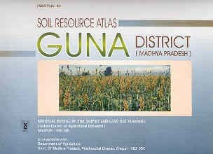 9788185460604: Soil resource atlas of Guna District, Madhya Pradesh (NBSS publ)