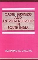 Caste, Business and Entrepreneurship in South India: Chacko Pariyaram M.