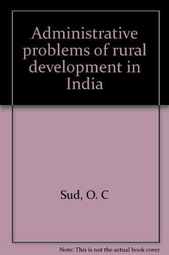 Administrative problems of rural development in India: O. C Sud