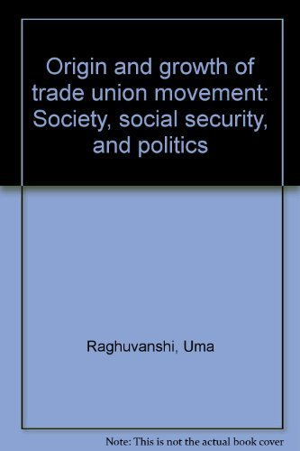 9788185484716: Origin and growth of trade union movement: Society, social security, and politics