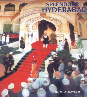 Splendour of Hyderabad: The Last Phase of: M. A. Nayeem