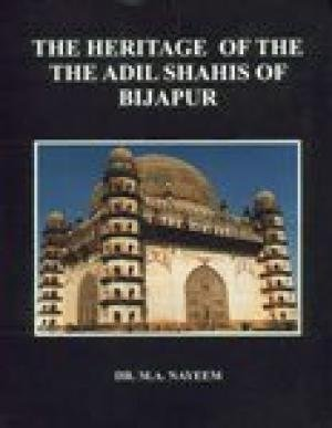 The Heritage of the Adil Shahis of Bijapur: Dr M.A. Nayeem