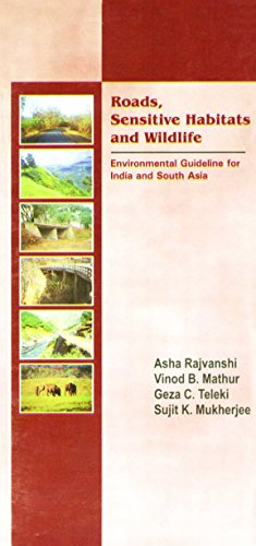 Roads Sensitive Habitats: Vinod B Mathur,