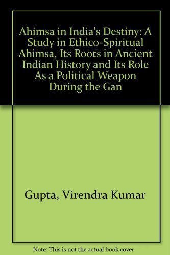 Ahimsa in India's Destiny: A Study in Ethico-Spiritual Ahimsa, Its Roots in Ancient Indian ...