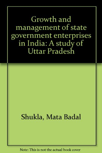 Growth and management of state government enterprises: Mata Badal Shukla