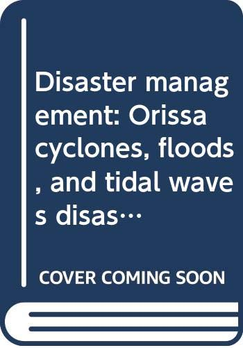Disaster management: Orissa cyclones, floods, and tidal