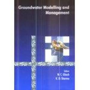 Groundwater Modelling and Management: N C Ghosh and K D Sharma
