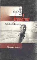 In Search of Freedom : An Unfinished: Manikuntala Sen