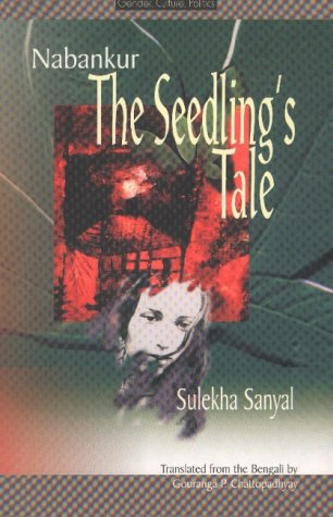 Nabankur : The Seedling's Tale: Sulekha Sanyal. Translated from the Bengali by Gouranga P. ...