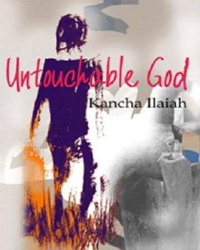 Untouchable God: A Novel on Caste and: Kancha Ilaiah