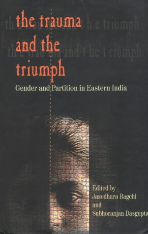 The Trauma and the Triumph: Gender and: Jasodhara Bagchi, Subhoranjan