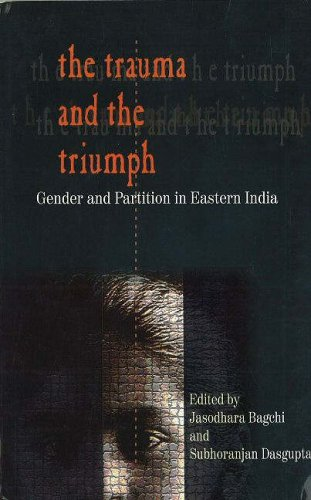 The Trauma and the Triumph: Gender and: Jasodhara Bagchi &