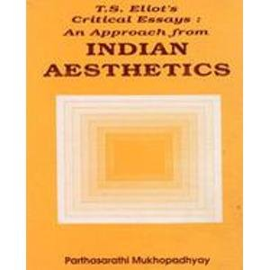 T.S. Elliot's Critical Essays: An Approach from Indian Aesthetics: Parthasarathy Mukhopadhyay