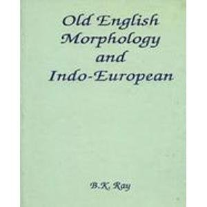 Old English Morphology and Indo-European: B.K. Ray