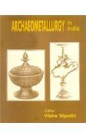 Archaeometallurgy in India: Vibha Tripathi (Ed.)