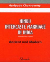 Hindu Intercaste Marriage in India-Ancient and Modern: Haripada Chakrovorty, Chakrovorty,