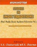 Agnihotra: Studies in Indic Traditions (Prof. Prabhu: K.K. Chaturvedi, R.K.