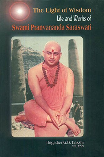 The Light of Wisdom: Life and Works of Swami Pranvananda Saraswati: G.D. Bakshi