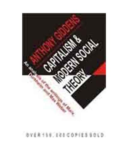 Capitalism and Modern Social Theory: An Analysis of the Writings of Marx, Durkheim and Max Weber: ...