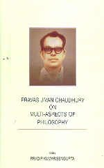 Pravas Jivan Chaudhury on Multi-Aspects of Philosophy: Pradip Kumar Sengupta (Ed.)