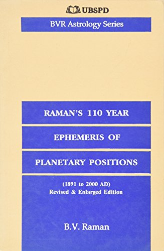 Raman`s One Hundred and Ten-Year Ephemeris of: Planetary Positions (1891 to 2000 A.D.) Revised &amp...