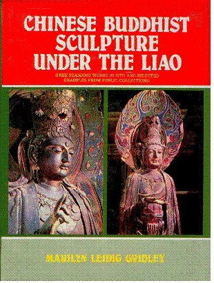 Chinese Buddhist Sculpture Under the Liao: Free Standing Works in Situ and Selected Examples from ...