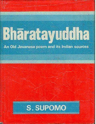 Bharatayuddha: An Old Javanese Poem and its Indian Sources: S. Supomo