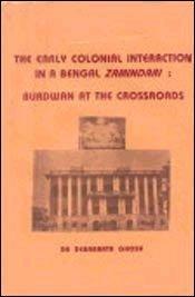 Early Colonial Interaction in a Bengal Zamindari : Burdwan at the Crossroads: Debabrata Ghosh