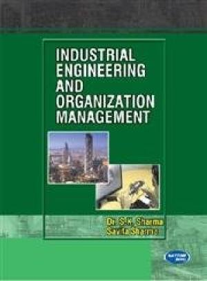 Industrial Engg. And Organization Management: S.K.Sharma and Savita