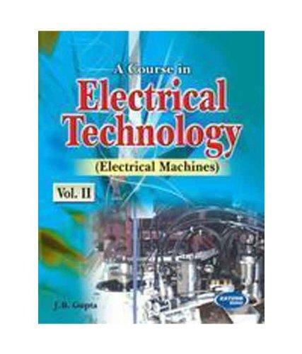 A Course in Electrical Technology: Electrical Machines, Vol.II: J.B. Gupta