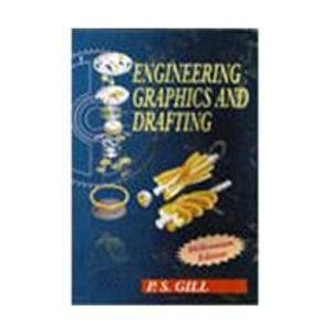 Engineering Graphics and Drafting: P.S. Gill
