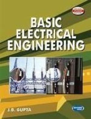 Basic Electrical Engineering: J.B. Gupta
