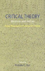 Critical Theory: Western and Indian: Prafulla C. Kar