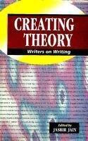 Creating Theory: Writers On Writing: Jasbir Jain