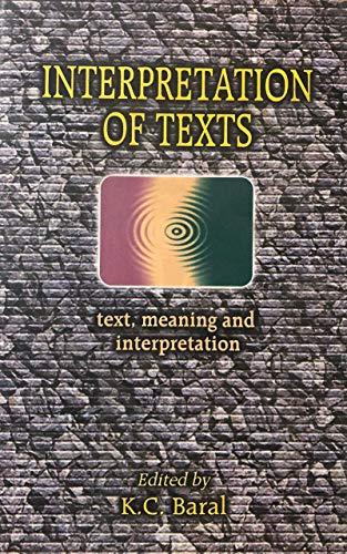 Interpretation of Text Meaning and Interpretation: K C Baral