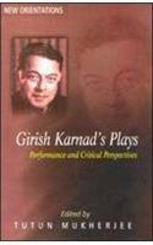 Girish Karnad?s Plays: Performance and Critical Perspectives: Tutun Mukherjee