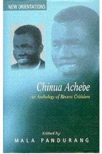 Chinua Achebe - An Anthology of Recent Criticism: Mala Pandurang