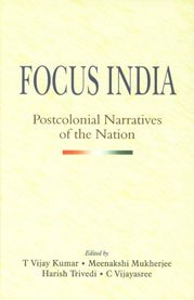 Focus India: Postcolonial Narratives Of The Nation: T Vijay Kumar,
