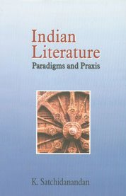 Indian Literature: Paradigms and Praxis: K. Satchidanandan