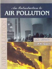An Introduction to Air Pollution: R.K. Trivedy and P.K. Goel