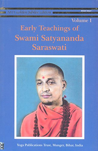 Early Teachings of Swami Satyananda Saraswati: Volume I: These Lectures and Satsangs Were Given By ...