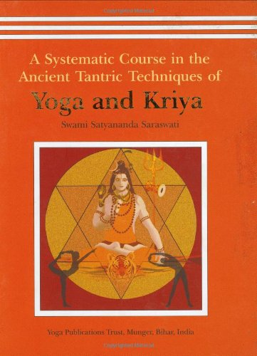 A Systematic Course in the Ancient Tantric Techniques of Yoga and Kriya: Swami Satyananda Saraswati