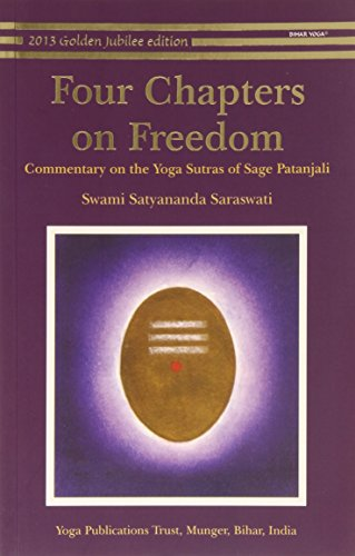 Four Chapters on Freedom: Commentary on the Yoga Sutras of Sage Patanjali: Swami Satyananda ...