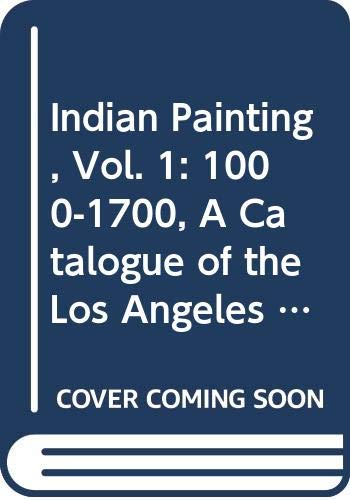 9788185822228: Indian Painting, Vol. 1: 1000-1700, A Catalogue of the Los Angeles County Museum of Art Collection
