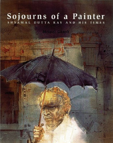 Sojourns of a Painter: Shyamal Dutta Ray and His Times (Contemporary Indian Artists Series)