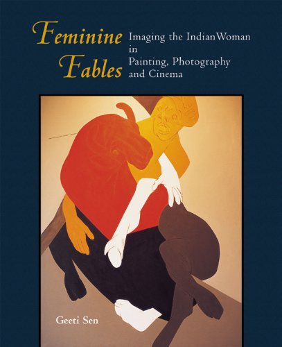 9788185822884: Feminine Fables: Imagine the Indian Woman in Painting , Photography and Cinema [Hardcover] [Jan 01, 2002] Geeti Sen