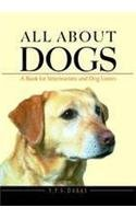 All About Dogs : A Book for Veterinarians and Dog Lovers: Y P S Dabas